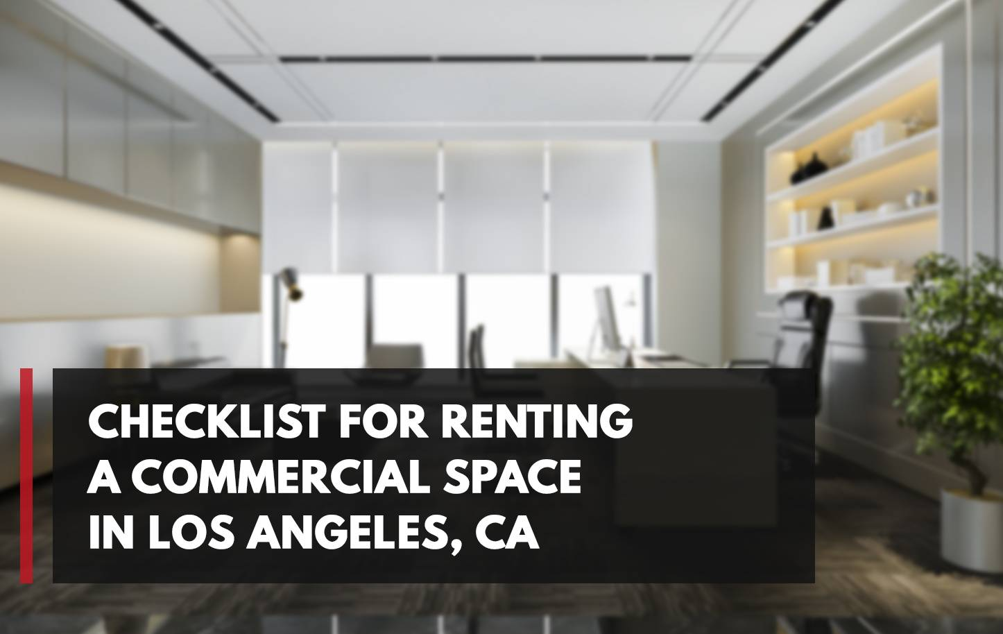 Checklist for Renting a Commercial Space in Los Angeles, CA
