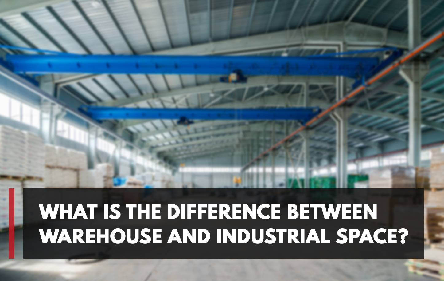 What is the Difference Between Warehouse and Industrial Space?